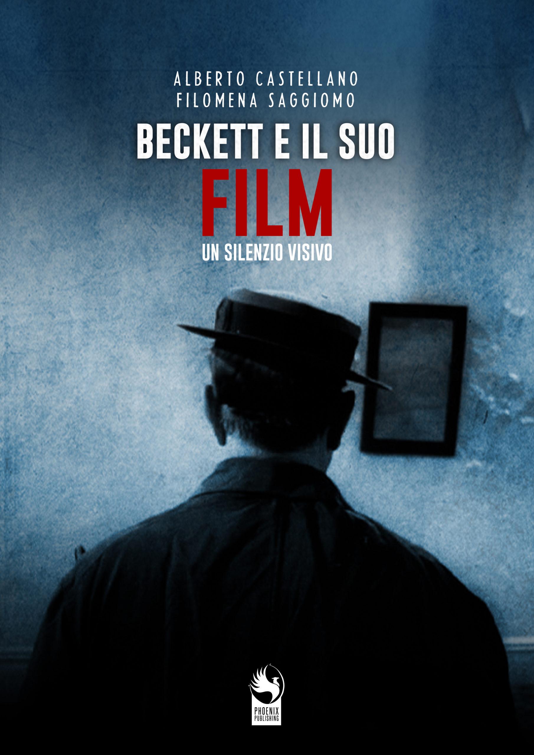 """BECKETT E IL SUO """"FILM"""" - UN SILENZIO VISIVO di Alberto Castellano e Filomena Saggiomo - Phoenix Publishing"""